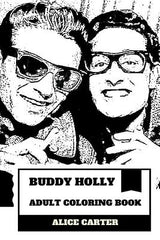 Buddy Holly Adult Coloring Book: Rock'n'roll Legend and Great Musical Artist, Rhytm and Blues King Inspired Adult Coloring Book