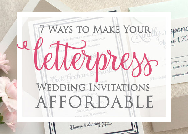 7 ways to make your letterpress wedding invitations affordable