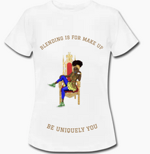 """Blending is for make up, Be Uniquely You Tshirt"