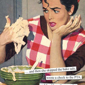 Anne Taintor Skipped The Bake Sale PTA Card