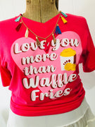 Love You More Than Waffle Fries Graphic Tee (Jadelynn Brooke)
