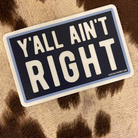 Y'all Ain't Right Southern Sayings Sticker