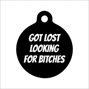 Got Lost Looking For Bitches Dog Tag