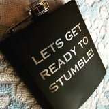 "Laser Engraved Flask ""Lets Get Ready To Stumble"" - Black Dog Engraving"