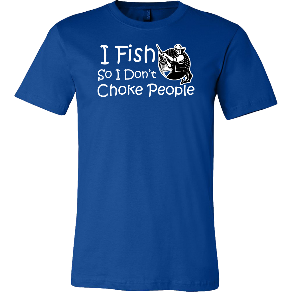 I Fish So I Don't Choke People - Tee
