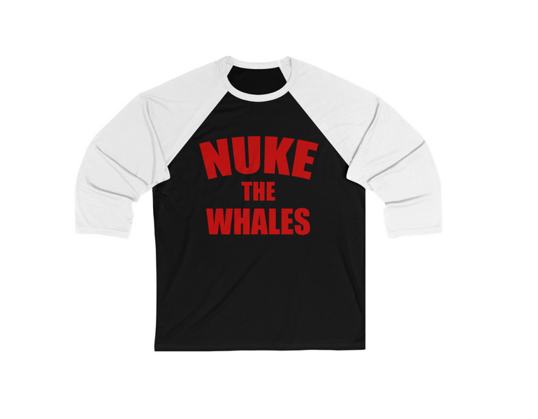 """NUKE THE WHALES"" shirts are now on sale!"
