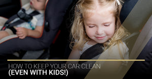 How To Keep Your Car Clean (Even With Kids!)