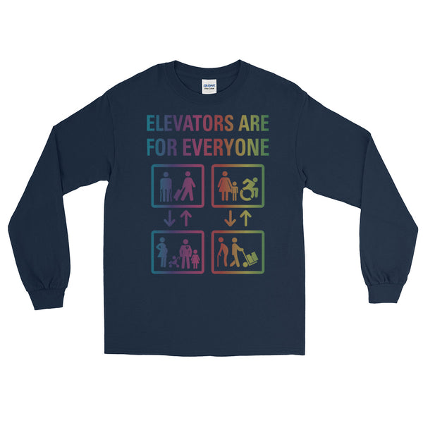 Elevators Are For Everyone - Long Sleeve - Various Colors