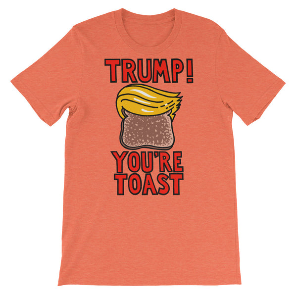 Trump You're Toast - heather orange, short-sleeve, unisex t-shirt