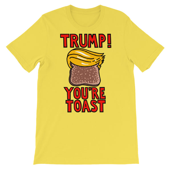 Trump You're Toast - yellow, short-sleeve, unisex t-shirt