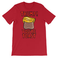 Trump You're Toast - red, short-sleeve, unisex t-shirt