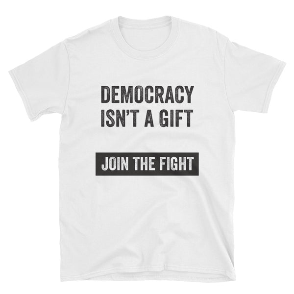 Democracy Isn't A Gift - white, short-sleeve, unisex t-shirt