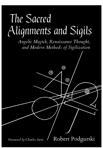 The Sacred Alignments and Sigils: Angelic Magick, Renaissance Thought, and Modern Methods of Sigilization