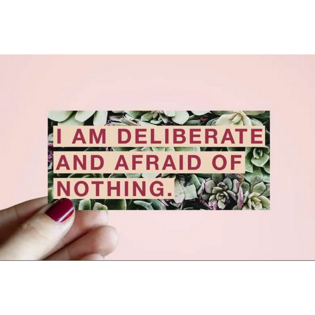 I Am Deliberate and Afraid of Nothing Sticker