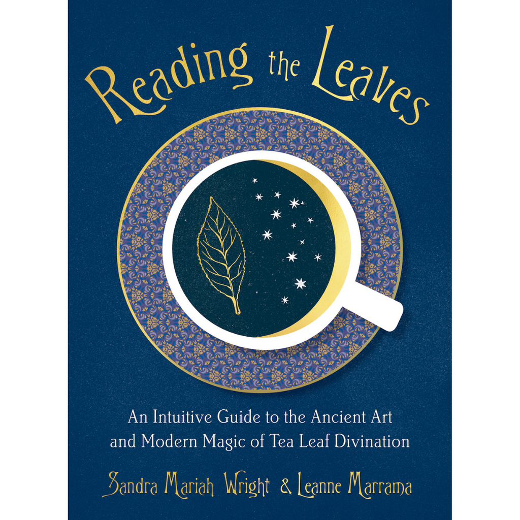 Reading the Leaves| An Intuitive Guide to the Ancient Art and Modern Magic of Tea Leaf Divination