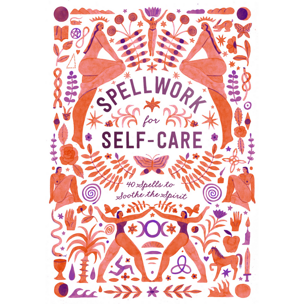 Spellwork for Self Care: 40 Spells to Sooth the Spirit