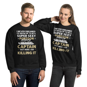 I Never Dreamed I'd Grow Up To Be A Super Sexy Pontoon Captain But Here I Am Killing It, Super Sexy Pontoon Captain Unisex Sweatshirt