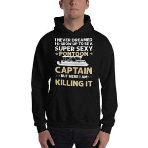I Never Dreamed I'd Grow Up To Be A Super Sexy Pontoon Captain But Here I Am Killing It, Super Sexy Pontoon Captain Unisex Hoodie