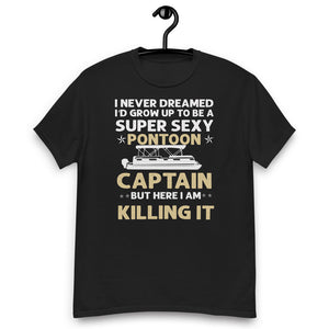 I Never Dreamed I'd Grow Up To Be A Super Sexy Pontoon Captain But Here I Am Killing It, Super Sexy Pontoon Captain Unisex Short Sleeve T-Shirt