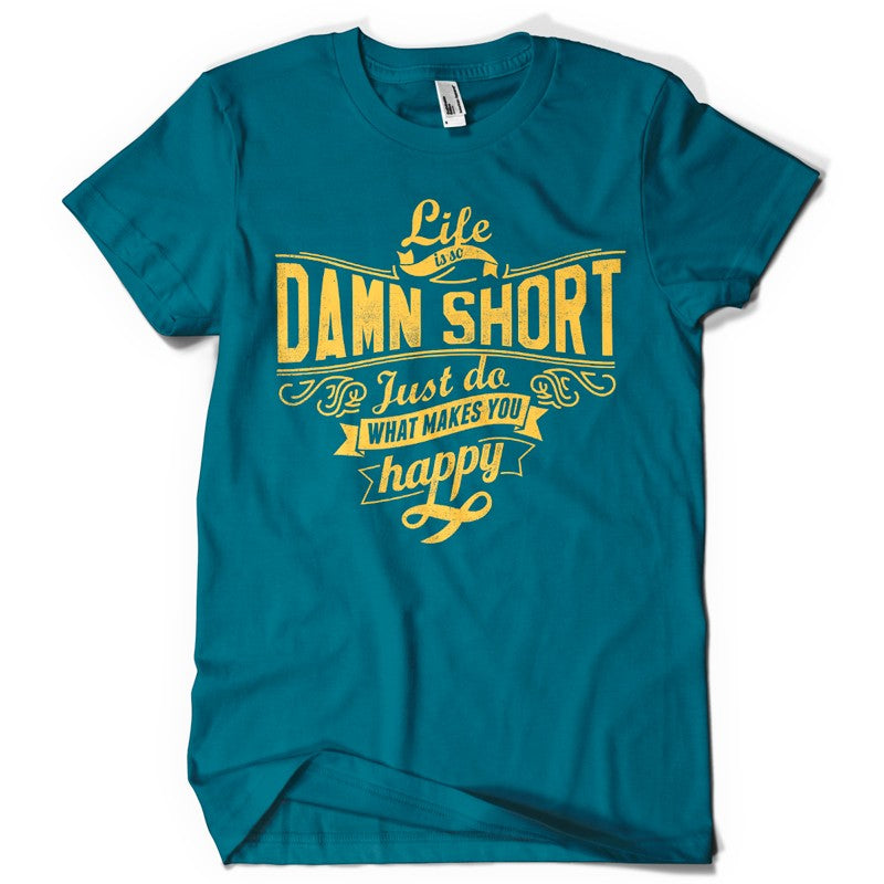 Life is so damn short life inspiration T shirt Print on American Apparel Men's Shirt