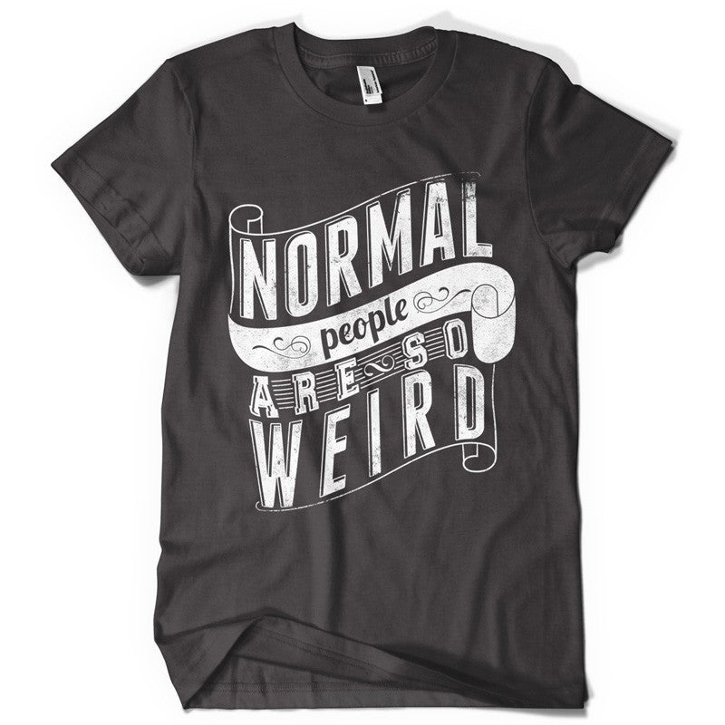 Normal people are weird life inspiration T shirt Print on American Apparel Men's Shirt