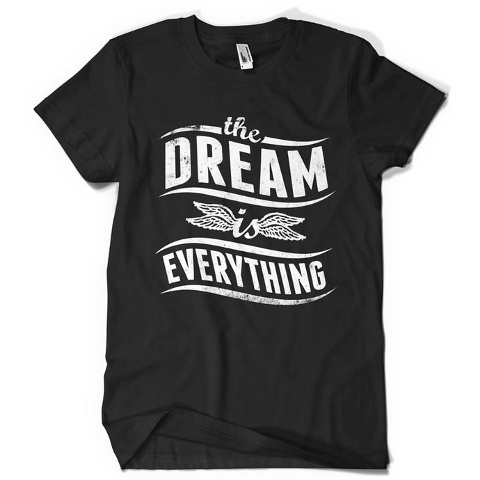 The dream is everything life inspiration T shirt Print on American Apparel Men's Shirt