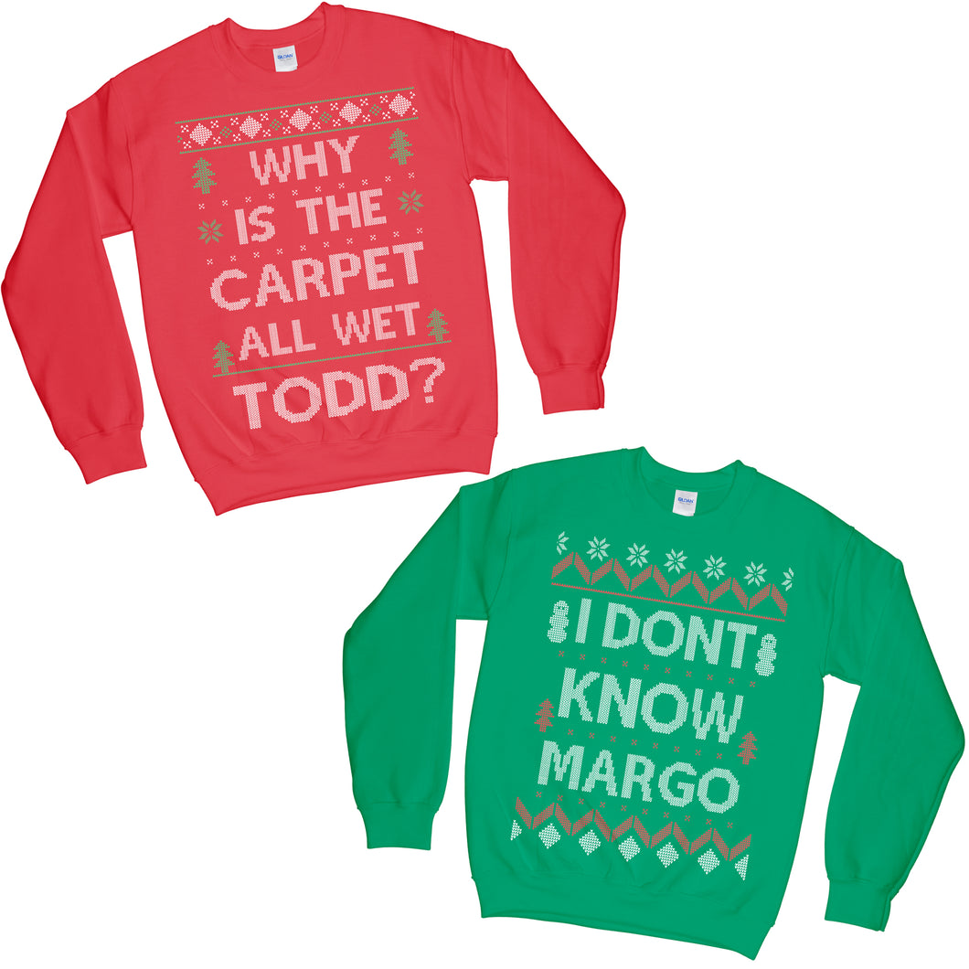 Set of 2 Matching Why is The Carpet All Wet Todd I Don't Know Margo Ugly Christmas Sweatshirt