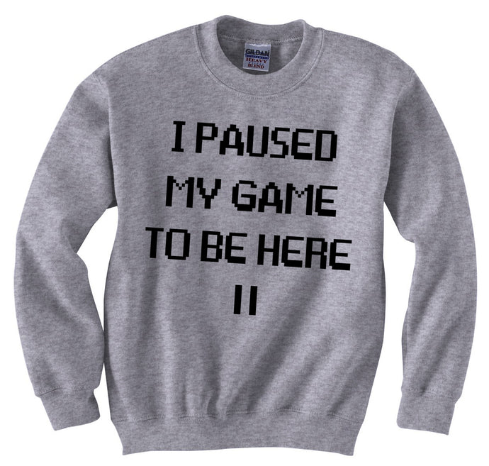 I Paused My Game To be Here Heather Grey Sweatshirt