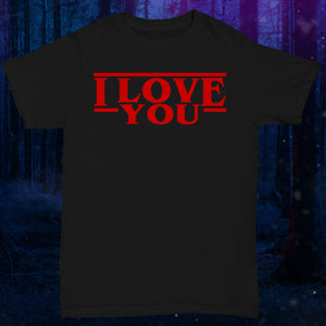 I LOVE YOU Valentine's Day Shirt The Upside Down, Stranger Things Shirt Hawkins Shirt Tee Top - The Upside Down T Shirt Tee Top - Eleven