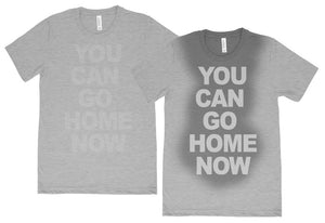 You can go home now T shirt Gym Workout Fitness sweat activated Men's Shirt
