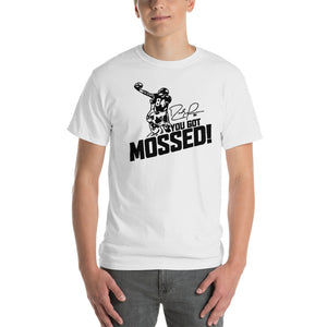 You got Mossed T shirt
