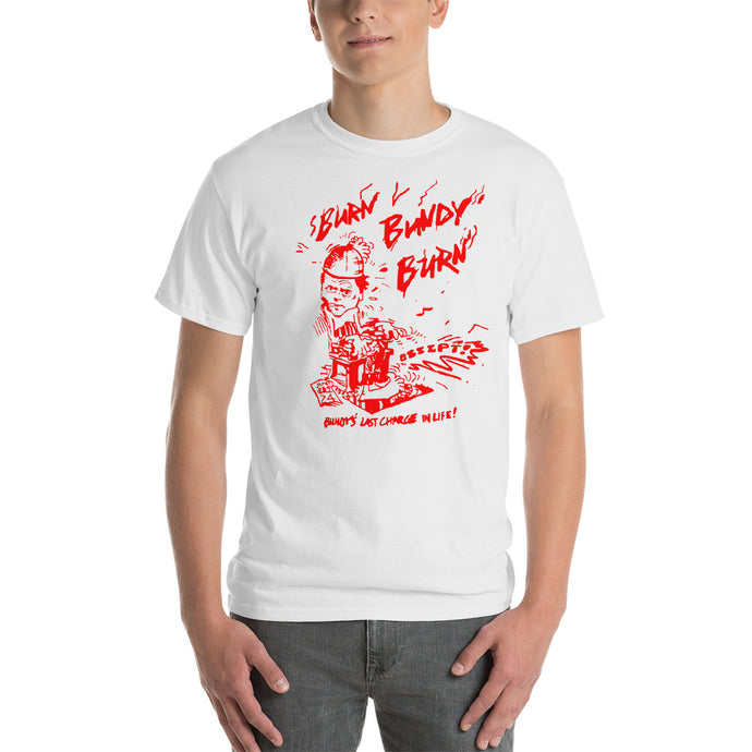 Burn Bundy Burn T Shirt Ted Bundy Execution Day Shirt