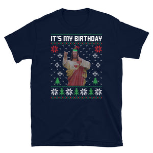 Its My Birthday Jesus Christmas Ugly Sweater Party Short-Sleeve Unisex T-Shirt