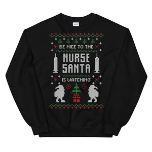 Be Nice To the Nurse Santa is Watching Chistmas Ugly Sweater Design Unisex Sweatshirt