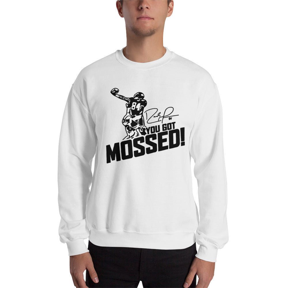 you got mossed Sweatshirt