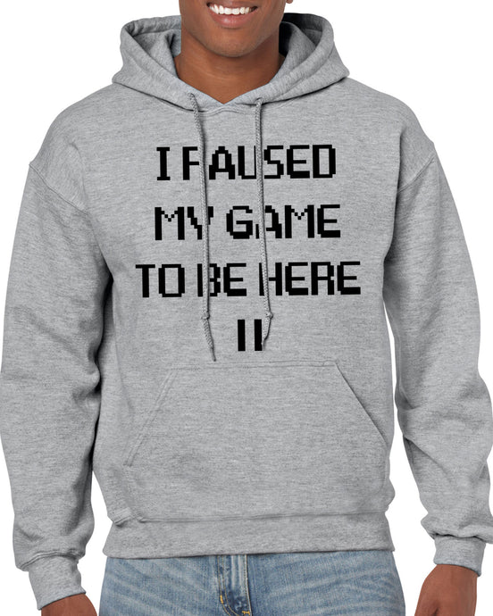I Paused My Game To be Here Heather Grey Hoodie