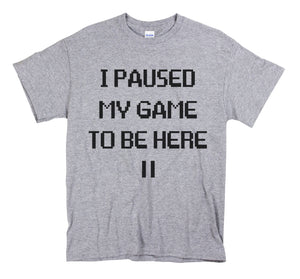 I Paused My Game To be Here Heather Grey T Shirt