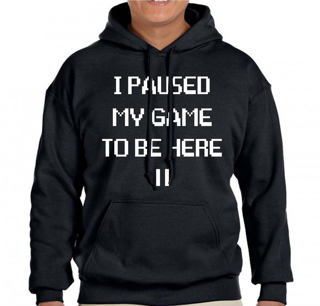I Paused My Game To be Here Black Hoodie