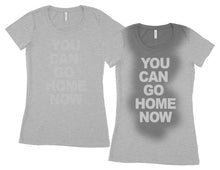 You can go home now T shirt Gym Workout Fitness sweat activated Women's Shirt