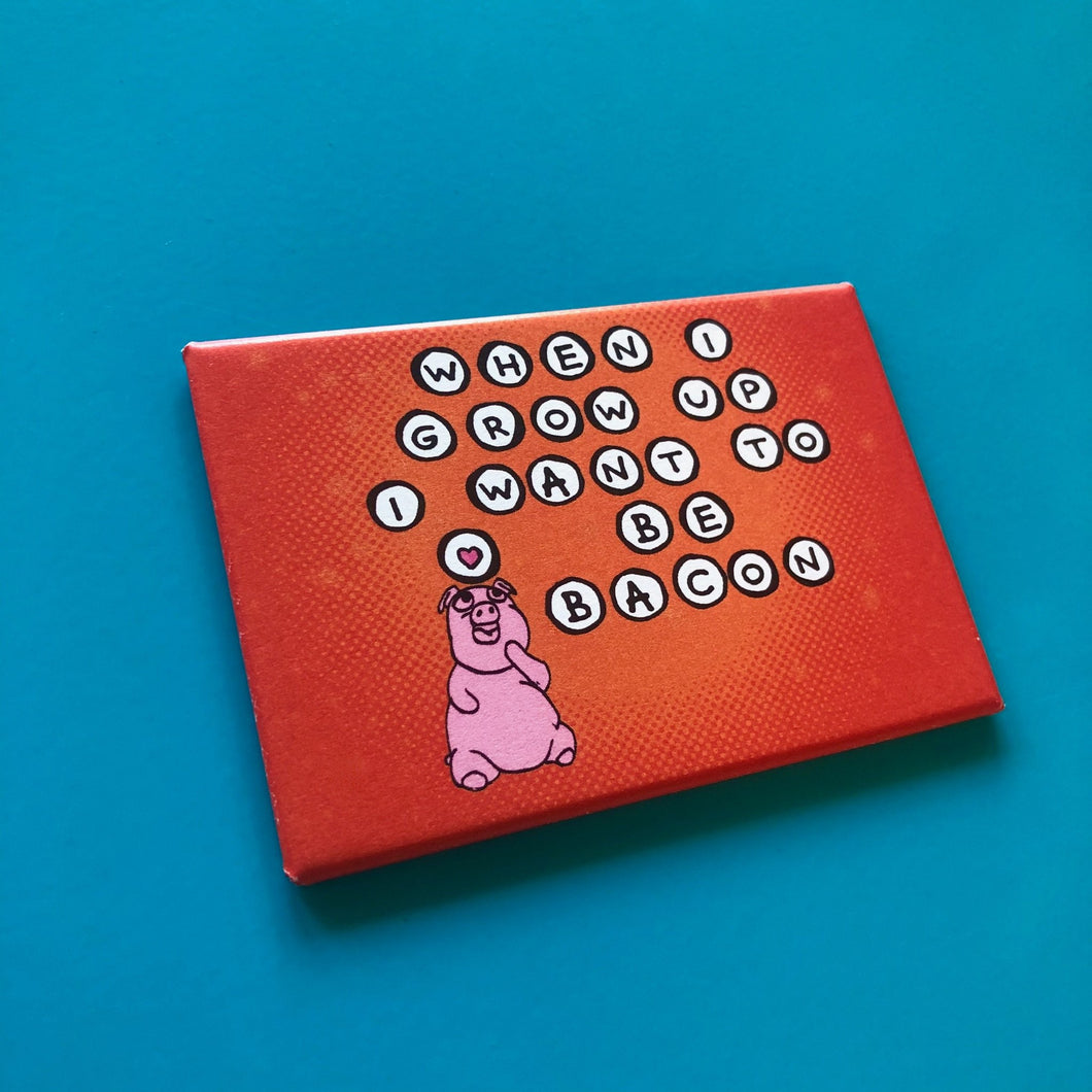 Magnet: 3x2 Inch - When I Grow Up I Wanna Be Bacon
