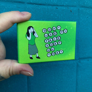 Magnet: 3x2 Inch - Don't Use My Face Soap On That