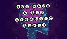 Load image into Gallery viewer, 3x2 Sticker: You Have a Big Gigantic Brain - Pack of 10