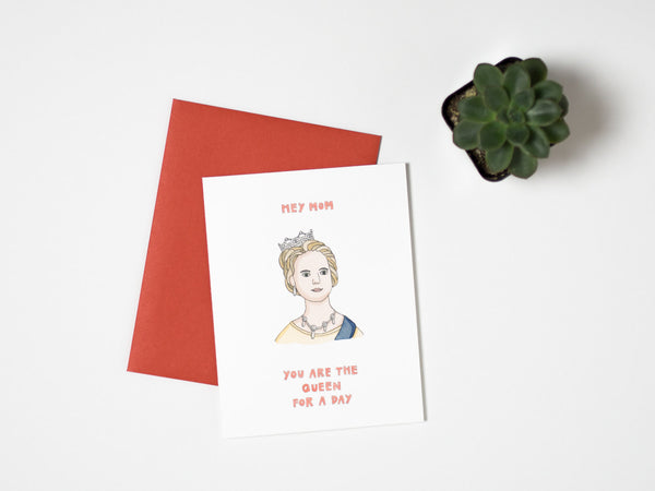 Hey Mom You Are The Queen For A Day Card