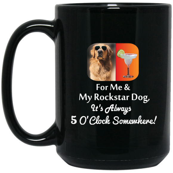 15 oz. Black Ceramic Mug For Me and My Rockstar Dog It's Always 5 O'Clock Somewhere