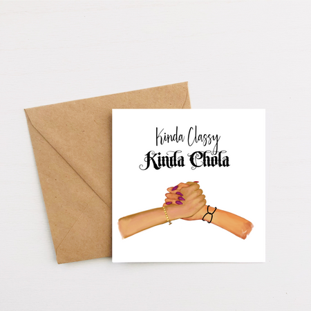 """Kinda Classy, Kinda Chola"" Greeting Card"