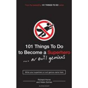 101 Things to Do Become a Superhero (or Evil Genius) - Bloomsbury Publishing 9781408802571