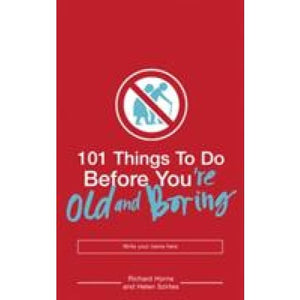 101 Things to Do Before You're Old and Boring - Bloomsbury Publishing 9780747580997
