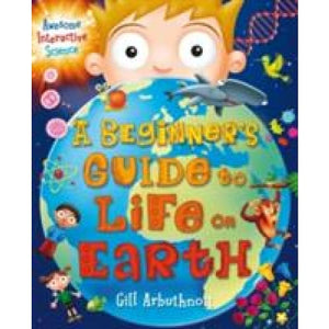 A Beginner's Guide to Life on Earth - Bloomsbury Publishing 9781472915733