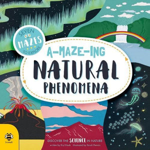 A-maze-ing Natural Phenomena: Discover the science in nature - b small publishing 9781911509257