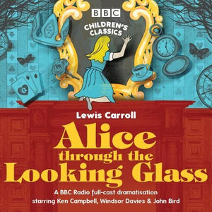 Alice Through the Looking Glass - BBC Audio 9781785298448